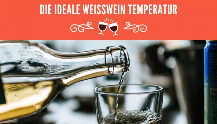 ideale Weißwein Temperatur